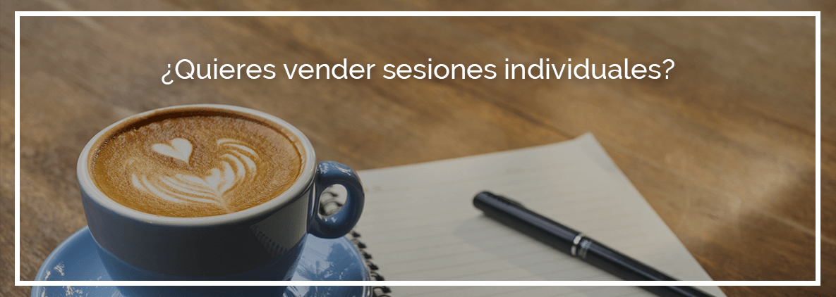 Quieres vender sesiones individuales