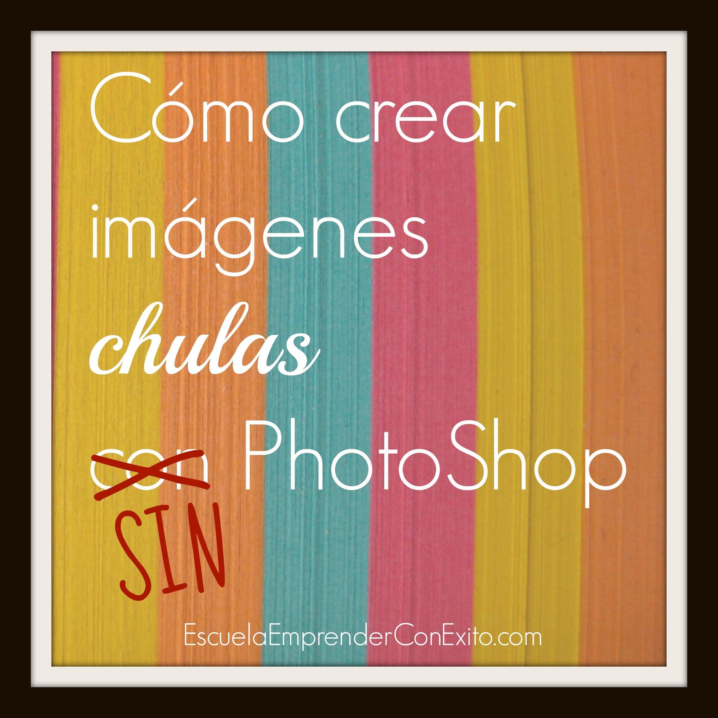 Cómo crear imágenes chulas SIN PhotoShop - Escuela Emprender con ...