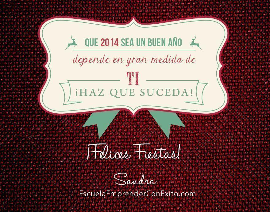 Feliz Año 2014. Que 2014 sea un buen año depende en gran medida de ti. ¡Haz que suceda!