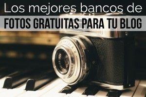 Los mejores bancos de fotos gratuitas para tu blog