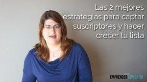 Las 2 mejores estrategias para captar suscriptores y hacer crecer tu lista