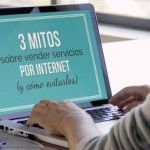 3 mitos sobre vender servicios profesionales por internet (y cómo evitarlos)