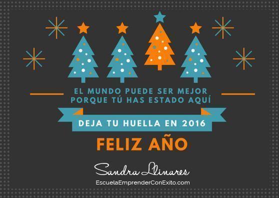 Feliz 2016. El mundo puede ser mejor porque tú has estado aquí. Deja tu huella en 2016. ¡Feliz Año!