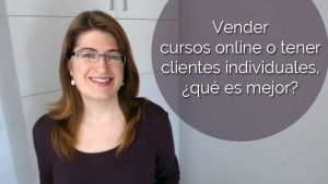 Vender cursos online o tener clientes individuales, qué es mejor