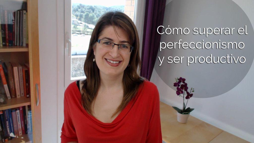 Cómo superar el perfeccionismo y ser productivo