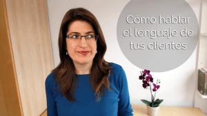 Cómo hablar el lenguaje de tus clientes para que te contraten clara