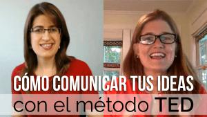 Cómo comunicar tus ideas con el método TED - Dolores Hirschmann y Sandra Llinares