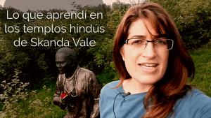 Lo que aprendí en los templos hindús de Skanda Vale