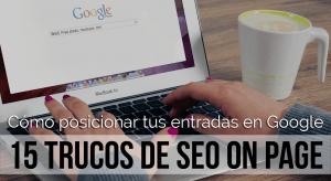 Cómo posicionar tus entradas en Google aplicando 15 trucos de SEO Onpage