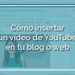 Tutorial | Cómo insertar un vídeo de YouTube en tu blog o web WordPress