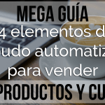 Mega guía: Los 4 elementos de un embudo automatizado para vender infoproductos y cursos online