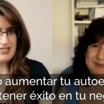 Cómo aumentar tu autoestima para tener éxito en tu negocio – Entrevista a Ana Costa